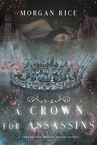 [PDF] [EPUB] A Crown for Assassins (A Throne for Sisters, #7) Download by Morgan Rice