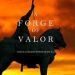 [PDF] [EPUB] A Forge of Valor (Kings and Sorcerers, #4) Download