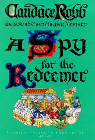[PDF] [EPUB] A Spy for the Redeemer (Owen Archer, #7) Download by Candace Robb