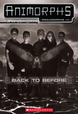 [PDF] [EPUB] Back to Before (Megamorphs, #4) Download by K.A. Applegate