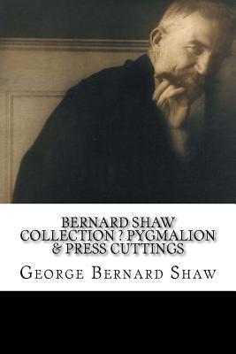 [PDF] [EPUB] Bernard Shaw Collection ? Pygmalion and Press Cuttings Download by George Bernard Shaw