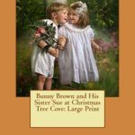 [PDF] [EPUB] Bunny Brown and His Sister Sue at Christmas Tree Cove: Large Print Download