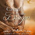 [PDF] [EPUB] Caught By the Dragon (Maiden to the Dragon, #1) Download