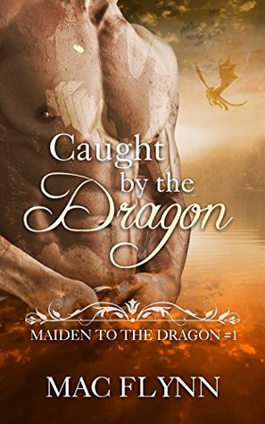 [PDF] [EPUB] Caught By the Dragon (Maiden to the Dragon, #1) Download by Mac Flynn
