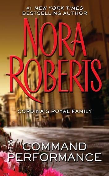 [PDF] [EPUB] Command Performance (Cordina's Royal Family, #2) Download by Nora Roberts