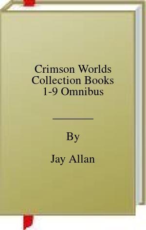 [PDF] [EPUB] Crimson Worlds Collection Books 1-9 Omnibus Download by Jay Allan