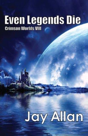 [PDF] [EPUB] Even Legends Die (Crimson Worlds, #8) Download by Jay Allan