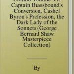 [PDF] [EPUB] George Bernard Shaw Combo Volume VI: Captain Brassbound's Conversion, Cashel Byron's Profession, the Dark Lady of the Sonnets (George Bernard Shaw Masterpiece Collection) Download