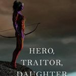 [PDF] [EPUB] Hero, Traitor, Daughter (Of Crowns and Glory, #6) Download