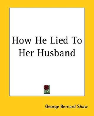 [PDF] [EPUB] How He Lied to Her Husband Download by George Bernard Shaw