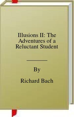 [PDF] [EPUB] Illusions II: The Adventures of a Reluctant Student Download by Richard Bach