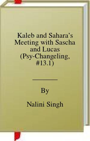 [PDF] [EPUB] Kaleb and Sahara's Meeting with Sascha and Lucas (Psy-Changeling, #13.1) Download by Nalini Singh