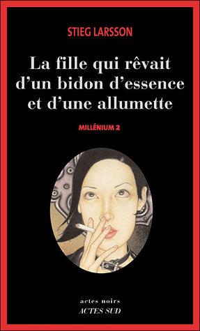 [PDF] [EPUB] La fille qui rêvait d'un bidon d'essence et d'une allumette Download by Stieg Larsson