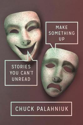 [PDF] [EPUB] Make Something Up: Stories You Can't Unread Download by Chuck Palahniuk
