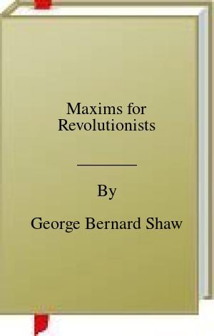 [PDF] [EPUB] Maxims for Revolutionists Download by George Bernard Shaw