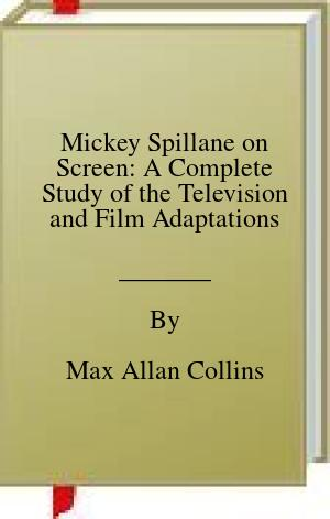 [PDF] [EPUB] Mickey Spillane on Screen: A Complete Study of the Television and Film Adaptations Download by Max Allan Collins