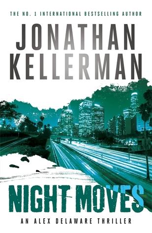 [PDF] [EPUB] Night Moves (Alex Delaware, #33) Download by Jonathan Kellerman