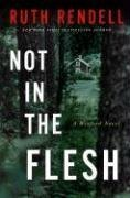 [PDF] [EPUB] Not in the Flesh (Inspector Wexford, #21) Download by Ruth Rendell