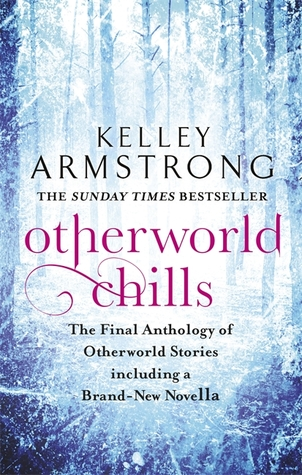 [PDF] [EPUB] Otherworld Chills: Final Tales of the Otherworld Download by Kelley Armstrong