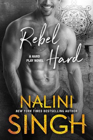[PDF] [EPUB] Rebel Hard (Hard Play, #2) Download by Nalini Singh