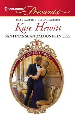 [PDF] [EPUB] Santina's Scandalous Princess: A Contemporary Royal Romance Download by Kate Hewitt