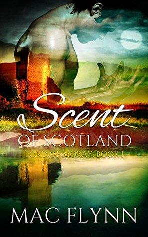[PDF] [EPUB] Scent of Scotland (Lord of Moray, #1) Download by Mac Flynn