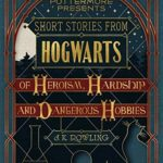[PDF] [EPUB] Short Stories from Hogwarts of Heroism, Hardship and Dangerous Hobbies (Pottermore Presents, #1) Download