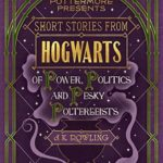 [PDF] [EPUB] Short Stories from Hogwarts of Power, Politics and Pesky Poltergeists (Pottermore Presents, #2) Download