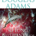 [PDF] [EPUB] So Long, and Thanks for All the Fish (Hitchhiker's Guide to the Galaxy, #4) Download