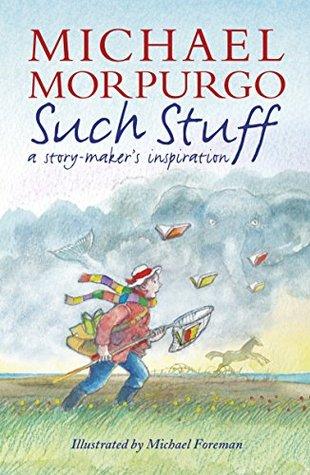 [PDF] [EPUB] Such Stuff: A Story-maker's Inspiration Download by Michael Morpurgo