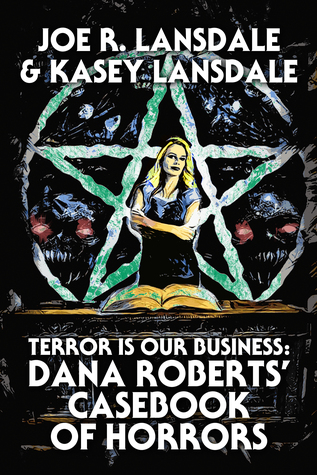 [PDF] [EPUB] Terror is Our Business: Dana Roberts' Casebook of Horrors Download by Joe R. Lansdale