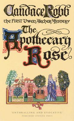 [PDF] [EPUB] The Apothecary Rose (Owen Archer, #1) Download by Candace Robb