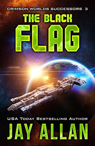 [PDF] [EPUB] The Black Flag (Crimson Worlds Successors, #3) Download by Jay Allan