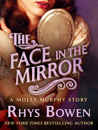 [PDF] [EPUB] The Face in the Mirror (Molly Murphy Mysteries, #11.5) Download by Rhys Bowen