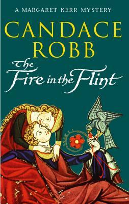 [PDF] [EPUB] The Fire in the Flint (Margaret Kerr, #2) Download by Candace Robb