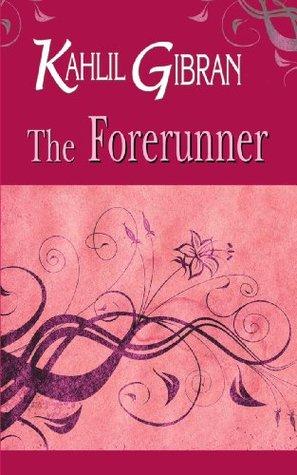 [PDF] [EPUB] The Forerunner : Kahlil Gibran Download by Kahlil Gibran