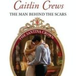 [PDF] [EPUB] The Man Behind the Scars (The Santina Crown #4) Download