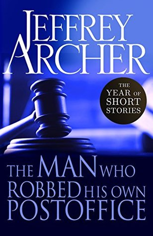 [PDF] [EPUB] The Man Who Robbed His Own Post Office: The Year of Short Stories – January Download by Jeffrey Archer