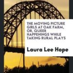 [PDF] [EPUB] The Moving Picture Girls at Oak Farm; or, Queer Happenings While Taking Rural Plays Download