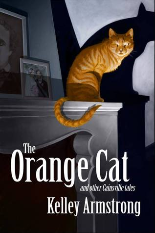 [PDF] [EPUB] The Orange Cat and Other Cainsville Tales (Cainsville) Download by Kelley Armstrong