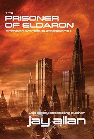 [PDF] [EPUB] The Prisoner of Eldaron (Crimson Worlds Successors #2) Download by Jay Allan