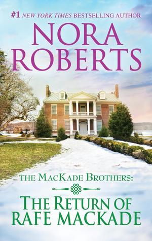 [PDF] [EPUB] The Return of Rafe Mackade (The Mackade Brothers, #1) Download by Nora Roberts