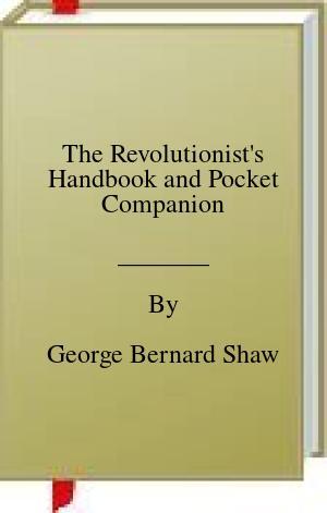 [PDF] [EPUB] The Revolutionist's Handbook and Pocket Companion Download by George Bernard Shaw