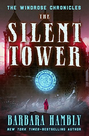 [PDF] [EPUB] The Silent Tower (Windrose Chronicles, #1) Download by Barbara Hambly