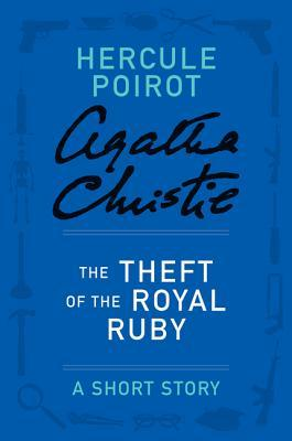 [PDF] [EPUB] The Theft of the Royal Ruby: A Short Story Download by Agatha Christie