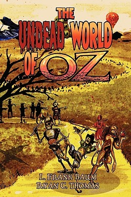 [PDF] [EPUB] The Undead World of Oz: L. Frank Baum's the Wonderful Wizard of Oz Complete with Zombies and Monsters Download by Ryan C. Thomas