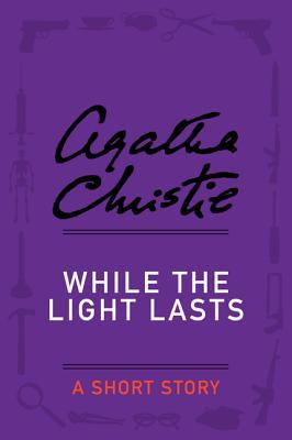 [PDF] [EPUB] While the Light Lasts: A Short Story Download by Agatha Christie