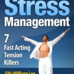 [PDF] [EPUB] 5-Minute Stress Management – 7 Fast Acting Tension Killers (Chi Powers for Modern Age Book 3) Download