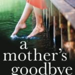 [PDF] [EPUB] A Mother's Goodbye: A gripping emotional page turner about adoption and a mother's love Download