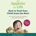 [PDF] [EPUB] An Appetite for Life: How to Feed Your Child from the Start Download